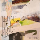 L.A. Lungs - Letting It All Bunch Up