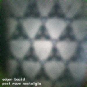 Adger Bacid - Post Rave Nostalgia