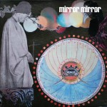 Few artists on our label get the online attention that Mirror Mirror receives. For this Spokane, Washington based psychedelic rock group, no other outlet has been so successful as their...
